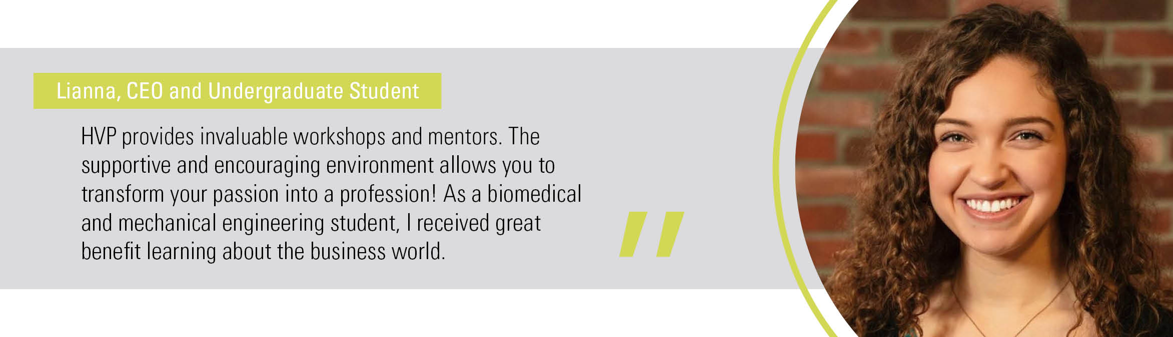 """""""HVP provides invaluable workshops and mentors. The  supportive and encouraging environment allows you to transform your passion into a profession!"""""""